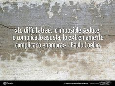 La vida, sin retos, no sería vida. Disfrutad de la vida y de las palabras de @Paulo Fernandes Fernandes Fernandes Coelho