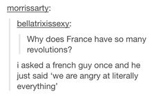 """I asked a French guy once and he just said """"We are angry at literally everything."""""""