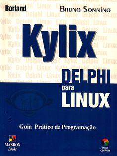 SONNINO, Bruno. Kylix: Delphi para Linux. São Paulo: Makron Books, 2001. xix, 425 p. Inclui índice; il. tab. quad.; 28x21x3cm. ISBN 8534612862.  Palavras-chave: DELPHI/Linguagem de programação de computador; LINUX/Sistema operacional; LYLIX/Linguagem de programação de computador.  CDU 004.43 / S699k / 2001