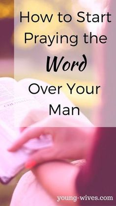 How to Start Praying the Word Over Your Man
