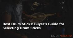 Equipboard brings you how to select the best drumsticks for your needs.