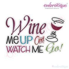 Wine Me Up and Watch Me Go - 10 Sizes! | Words and Phrases | Machine Embroidery Designs | SWAKembroidery.com Embroitique