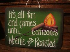 Fun and Games Weenies Roasted camping sign by terisrobinnest Camping Signs, Camper Ideas, Sign I, Your Favorite, Roast, Hand Painted, Silhouette, Games, Drinks