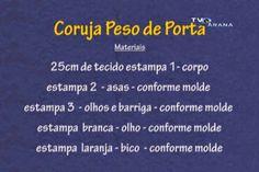 Aprenda a fazer esta linda corujinha peso de porta nesta vídeo da artesãEstela Junqueira Jaros feito pela TV Paraná.     Segue o molde...