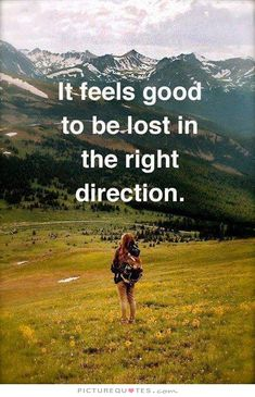 If feels good to be lost in the right direction. Picture Quotes.