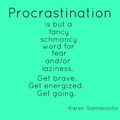 'Procrastination is but a fancy schmancy word for fear and/or laziness. Get brave. Get energized. Get going. Organization Quotes, Becoming A Better You, 21 Day Challenge, Motivational Quotes, Inspirational Quotes, How To Stop Procrastinating, Self Improvement Tips, How To Better Yourself, Positive Thoughts