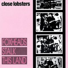 "#94. ""Foxheads Stalk This Land""  ***  Close Lobsters  (1987)"