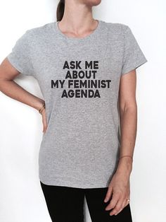ask me about my feminist agenda tshirt tees women ladies girl feminism slogan hipster political humor funny