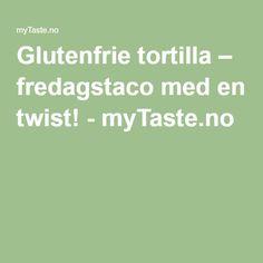 Glutenfrie tortilla – fredagstaco med en twist! - myTaste.no