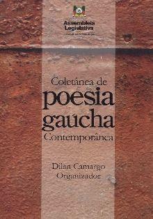 Coletânea de poesia gaúcha contemporânea / Dilan Camargo, organizador - Porto Alegre : Assembleia Legislativa do Estado do Rio Grando do Sul, 2013