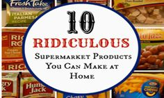 10 Ridiculous Supermarket Products That Are Better Homemade ***** If this isn't eye opening enough for us, I don't know what is... not only will these tips save you A LOT of money, it's ALOT HEALTHIER too! We as a society need to STOP POISONING ourselves with all these unnecessary chemicals we allow into our bodies all in the name of convenience. Sure it takes a little longer sometimes to make it homemade... but isn't an extra 10 minutes in the kitchen worth a few extra years added onto your life? ****