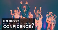Dear STEEZY, How Do I Dance With More Confidence? - STEEZY