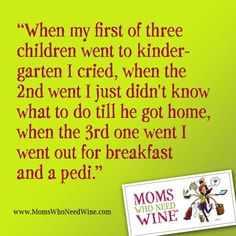 When my first of three children went to kindergarten.........