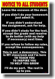 Notice to Students (Big Text) - NEW School Classroom Student Motivational POSTER. LOVE for middle school and high school ! With a few changes this will work at home too Classroom Quotes, Classroom Posters, Classroom Ideas, Classroom Door, Education Posters, Education Quotes, Classroom Organization, Classroom Management, Too Cool For School