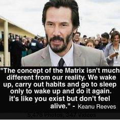 Tagged with the matrix, keanu reeves, alive, glitch in the matrix, life quotes; Shared by Who knew? Wisdom Quotes, Words Quotes, Wise Words, Sayings, Crazy Quotes, Great Quotes, Keanu Matrix, Keanu Reeves Matrix, Keanu Reeves Zitate