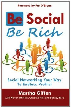 Be Social Be Rich: Social Networking Your Way to Endless Profits! by Martha Giffen, http://www.amazon.com/dp/1461164710/ref=cm_sw_r_pi_dp_0nfPpb1D7BSMD