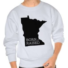 Born and Raised Minnesota Sweatshirt  | Hoodie Options also. Switch out with 100 different style+color options. Add a name to personalize. | Bella American Apparel tshirt Gift for Him #giftforhim #Michigan #hoodie #sweatshirt #gift #home