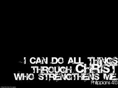 "Phil 4:13 ""I can do all things through Christ who Strengthens me"""