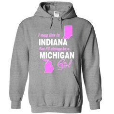 An Indiana girl in ① Michigan WorldDo you live in Indiana, but are from Michigan? This hoodie is for you.   Guaranteed Satisfaction + Safe and  Secure Checkout via Paypal/Visa/Mastercard*Indiana Michigan just a girl States