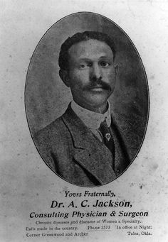 """Prominent professionals like Dr. A.C. Jackson transcended, if only temporarily, the color line. Dr. Jackson, christened the most able Negro surgeon in America by the Mayo brothers (of Mayo Clinic fame), treated patients of both races. Dr. Jackson died tragically in the 1921 Tulsa Race Riot (the """"Riot"""")"""