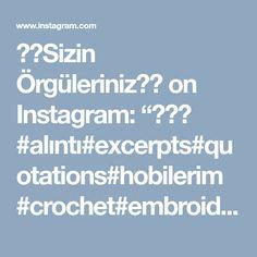 """🌺👉Sizin Örgüleriniz👈🌺 on Instagram: """"🌸🍃🌸 #alıntı#excerpts#quotations#hobilerim #crochet#embroidery#crossstitch #örgü#örgümodelleri#şişörgüsü#elişi…"""""""