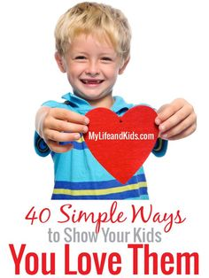 From being silly to keeping it super simple - here are 40 simple ways to show your kids you love them.