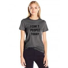 3fa0aeae60b Dresswel Women I CAN T PEOPLE TODAY Letter Print T-shirt Funny Letters