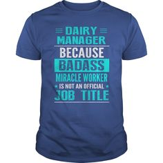 Dairy Manager Because Badass Miracle Worker Is Not An Official Job Title T Shirt, Hoodie Dairy Manager