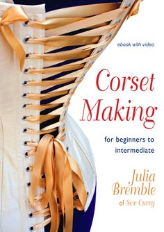 Corset Making, Julia Bremble of Sew Curvy, how to make a corset book, corsets, corsetry, ebook, video demonstrations, techniques, download/CD-ROM, Vivebooks