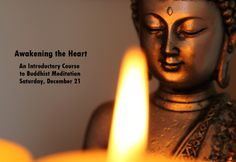 Awakening the Heart An Introductory Course to Buddhist Meditation Saturday, December 21