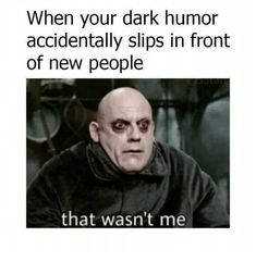 Funny, dark humor, and dark: when your dark humor accidentally slips in front Dark Humour Memes, Dark Memes, Memes Humor, Dark Humor Quotes, Job Quotes, Leader Quotes, Crazy Quotes, Funny Humor, Funny Video Memes