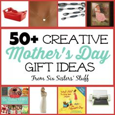 50+ Creative Mother's Day Gift Ideas from Six Sisters' Stuff.