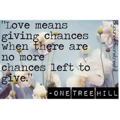 chances. one tree hill. quote.