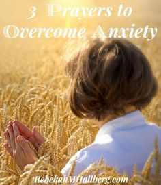 These 3 prayers can serve as a starting point for when you are trying to overcome anxiety.