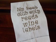 "Linen kitchen or bath guest towel   Great gift idea!  $12.00 Free shipping  ""My book club only reads wine labels"""