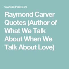 raymond carvers what we talk about I remember my last conversation with my brother raymond carver, who had   we talked about all the moves we and our parents had made.
