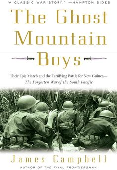 The Ghost Mountain Boys: Their Epic March and the Terrifying Battle for New Guinea the Forgotten War of the Sout...