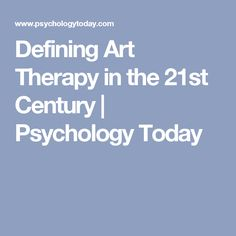 Defining Art Therapy in the 21st Century | Psychology Today