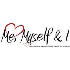31 Days of Selfishly Loving Me, Myself and I Intimate Discussions ❤ liked on Polyvore featuring text, words, backgrounds, quotes, magazine, articles, filler, saying, effect i phrase