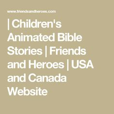 | Children's Animated Bible Stories | Friends and Heroes | USA and Canada Website
