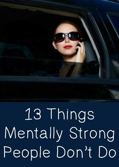 13 Things Mentally Strong People Don't Do  http://positivemed.com/2014/12/23/13-things-mentally-strong-people-dont/