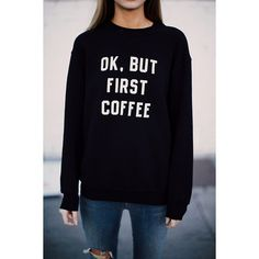 Erica But First Coffee Sweatshirt ($30) ❤ liked on Polyvore
