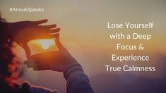 #AnoukSpeaks Remember if you have to experience true calmness, you have to lose yourself. For that, you have to work on your #focus. Deep Focus, Losing You, Work On Yourself, Lost, Calm