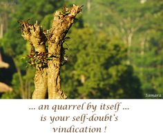 ... an #quarrel by itself ... is your self-#doubt's  vindication !