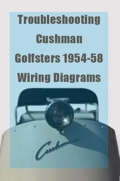 cushman golfster wiring diagram and troubleshooting for 1954 through 1958  models
