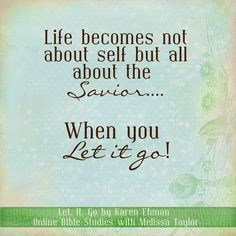 """Week 2 ~ Chapter 3  When we willingly accept our lot in life, welcoming all that God is trying to teach us through it, we lose the drive to over control, to micromanage in an all-out attempt to appear perfect and ensure everything in our lives is """"just so.""""  Let. It. Go. by Karen Ehman"""