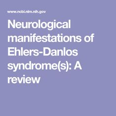 Neurological manifestations of Ehlers-Danlos syndrome(s): A review