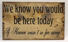 We know you would be Here Today if Heaven by dlightfuldesigns