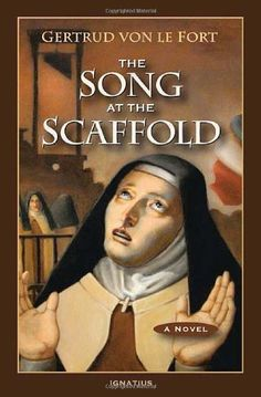 The Song at the Scaffold: A Novel by Gertrud von Le Fort,http://www.amazon.com/dp/1586175254/ref=cm_sw_r_pi_dp_daoztb0185YG4ESP
