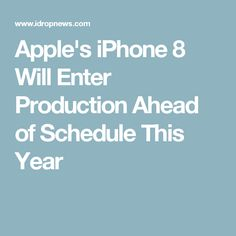 Apple's iPhone 8 Will Enter Production Ahead of Schedule This Year